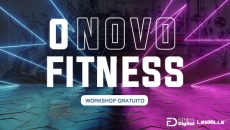 WORKSHOP: O NOVO FITNESS | FITNESS DIGITAL E LES MILLS