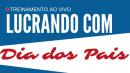 TREINAMENTO AO VIVO - LUCRANDO COM DIA DOS PAIS