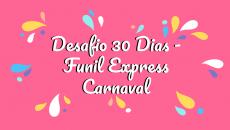 Desafio 30 Dias - Funil de Carnaval Express